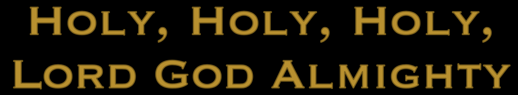 "The text ""Holy, Holy, Holy, Lord God Almighty in capitals, set on a dark background."